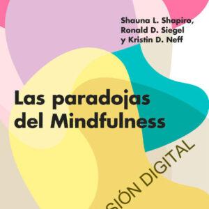 LAS PARADOJAS DEL MINDFULNESS DIGITAL | SHAUNA SHAPIRO – RONALD SIEGEL – KRISTIN NEFF